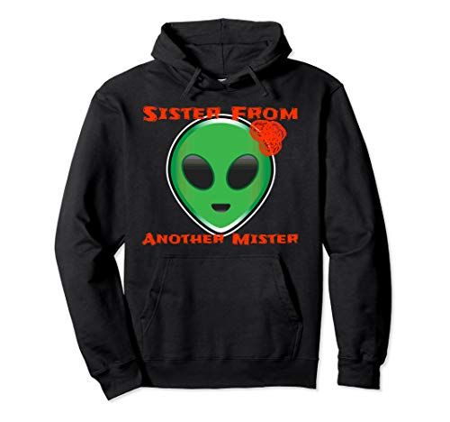 Alien Sister From Another Mister Space Being Halloween Shirt Pullover Hoodie