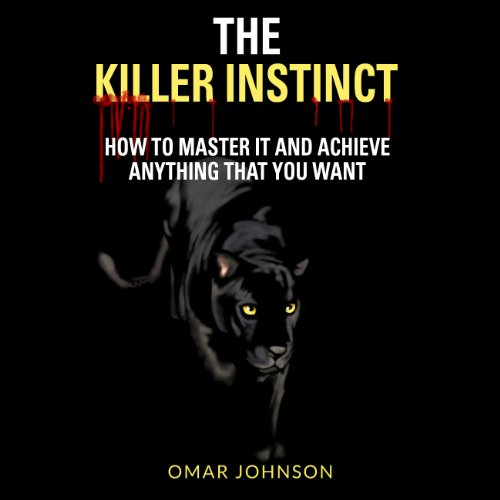 The Killer Instinct: How To Master It and Achieve Anything That You Want                   By:                                                                                                                                 Omar Johnson                               Narrated by:                                                                                                                                 Christine Fuchs                      Length: 2 hrs and 18 mins     53 ratings     Overall 3.9