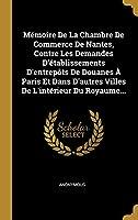 Mémoire De La Chambre De Commerce De Nantes, Contre Les Demandes D'établissements D'entrepôts De Douanes À Paris Et Dans D'autres Villes De L'intérieur Du Royaume...