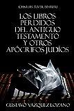 Los Libros Perdidos del Antiguo Testamento y Otros Apócrifos Judíos (Spanish Edition)