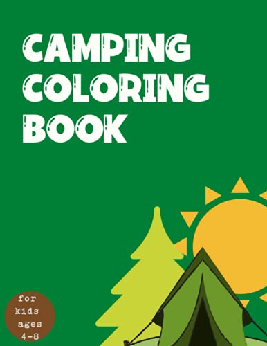 Camping Coloring Book For Kids Ages 4-8: Camping Coloring Books For Kids Ages 4-8 or Preschool, Toddlers, Preschoolers, Kids 3-8, 6-8. Gift for Kids