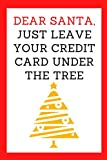 | Dear santa, just leave your credit card under the tree |: Christmas notebook, ruled journal, christmas gift journal
