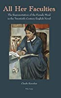 All Her Faculties: The Representation of the Female Mind in the Twentieth-Century English Novel