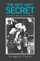 The Best Kept Secret: Gregory Fears Life Story