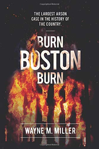 Burn Boston Burn: The Story of the Largest Arson Case in the History of the Country