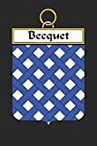 Becquet: Becquet Coat of Arms and Family Crest Notebook Journal (6 x 9 - 100 pages)