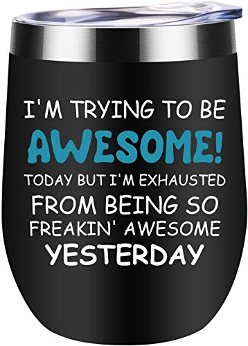 Trying to Be Awesome Today, but I'm Exhausted From Being so Freakin Awesome Yesterday Wine Tumbler Funny Gifts for Boss, Employees and Coworker - Jackmen 12 oz Wine Tumbler