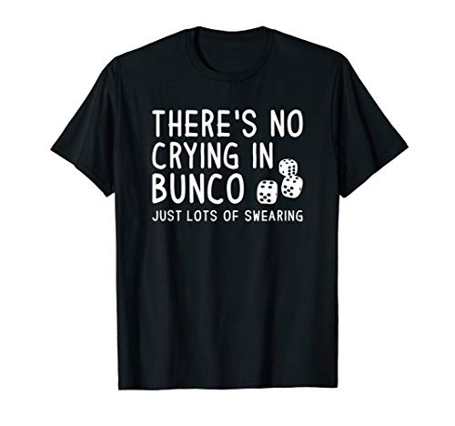 There's No Crying in Bunco Dice Swearing Quote Saying Meme T-Shirt