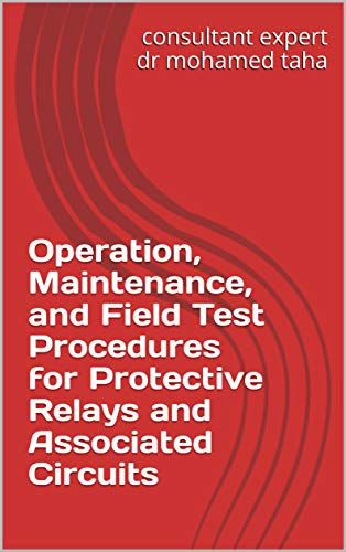 Operation, Maintenance, and Field Test Procedures for Protective Relays and Associated Circuits (English Edition)
