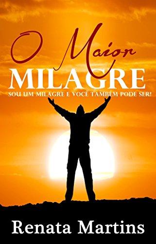 O maior milagre: Sou um milagre e você também pode ser!
