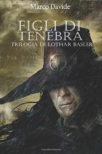 Figli di Tenebra: Trilogia di Lothar Basler 3: Volume 3