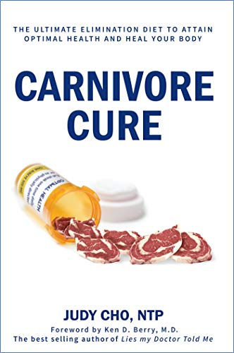 Carnivore Cure: The Ultimate Elimination Diet to Attain Optimal Health and Heal Your...
