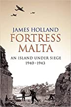 A book by {( Holland {James }} Fortress Malta == An Island Under Siege 1940-1943 CASSELL MILITARY Paperback - 20 August 20...