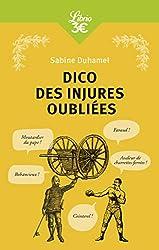 Dico des injures oubliées - « foutrebleu ! abatteur de quilles ! marpaud ! salisson » de Sabine Duhamel