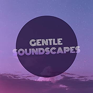 # Gentle Soundscapes
