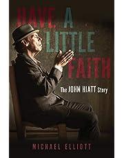 Have a Little Faith: The John Hiatt Story (English Edition)