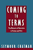 Coming to Terms: The Rhetoric of Narrative in Fiction and Film