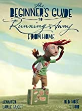 The Beginner's Guide to Running Away from Home[BEGINNERS GT RUNNING AWAY FROM][Hardcover]