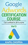 Google Adwords Certification Course: Get certified in all 6 exams (English Edition)