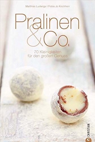 Pralinen & Co.: 70 Kleinigkeiten für den großen Genuss (Cook & Style)