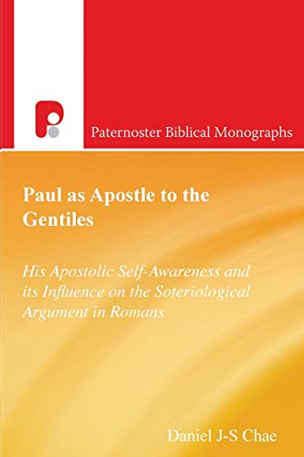 Paul as Apostle to the Gentiles / P.b.m: His Apostolic Self-Awareness and Its Influence on the Soteriological Argument in Romans (Paternoster Theological Monographs)