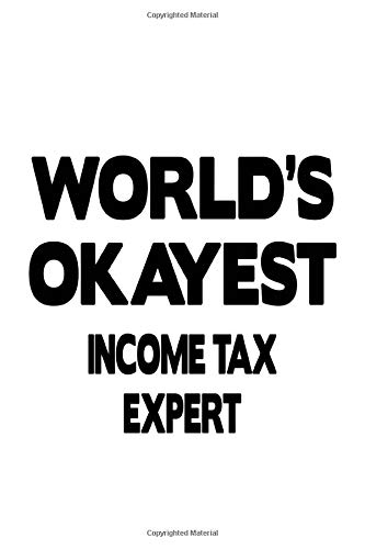 World's Okayest Income Tax Expert: Cool Income Tax Expert Notebook, Journal Gift, Diary, Doodle Gift or Notebook | 6 x 9 Compact Size- 109 Blank Lined Pages