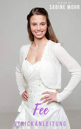 Strickanleitung für eine festliche Jacke für ihre Hochzeit zum selber stricken mit Fotoanleitung: Strickanleitung für Bräute und Hochzeiten