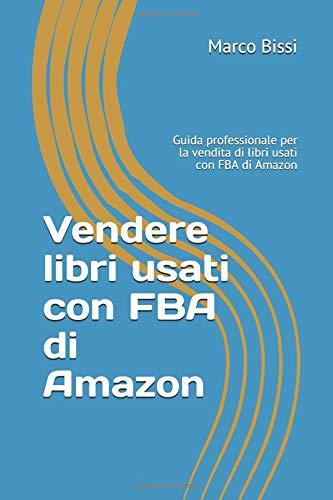 Vendere libri usati con FBA di Amazon: Guida professionale per la vendita di libri usati con FBA di Amazon