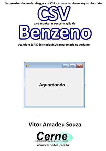 Desenvolvendo um datalogger em VC# e armazenando no arquivo formato CSV para monitorar concentração de Benzeno Usando o ESP8266 (NodeMCU) programado e