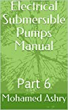 Electrical Submersible Pumps Manual: Part 6