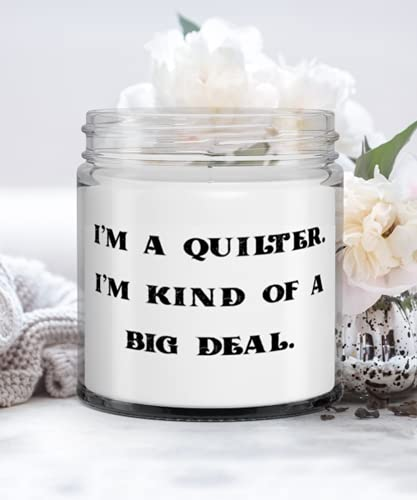 Quilter Gifts For Colleagues, I'm a Quilter. I'm kind of a big deal, Inspire Quilter Candle, From Colleagues