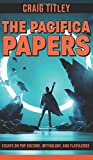 The Pacifica Papers - Essays on Pop Culture, Mythology, and Flatulence
