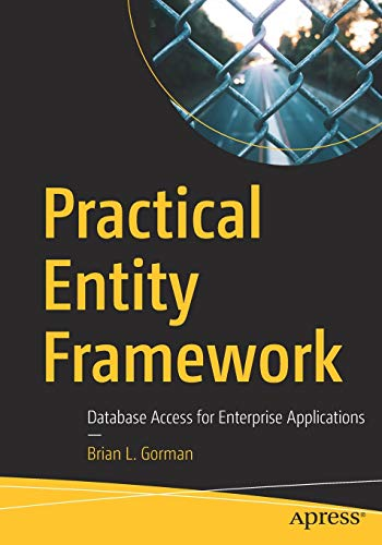 Compare Textbook Prices for Practical Entity Framework: Database Access for Enterprise Applications 1st ed. Edition ISBN 9781484260432 by Gorman, Brian L.