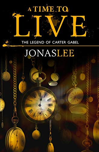 A Time to Live (The Legend of Carter Gabel, Band 2)