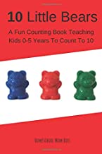 10 Little Bears:: A Fun Counting Book Teaching Kids 0-5 Years To Count To 10