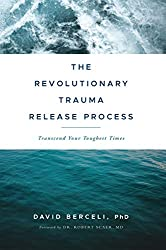 The Revolutionary Traume Release Process: Transcend Your Toughest Times by David Berceli