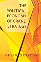 The Political Economy of Grand Strategy (Cornell Studies in Security Affairs (Paperback))