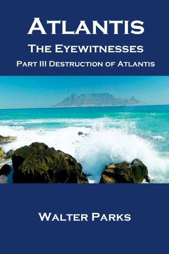 Book: Atlantis The Eyewitnesses Part III - The Destruction of Atlantis by Walter Parks