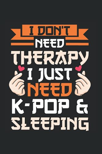 I don't need therapy I just need K-pop & Sleeping: K-pop & Sleeping & K-Pop Fan...