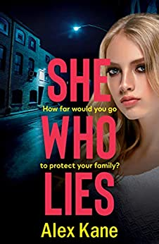 She Who Lies: A dark, gripping psychological thriller that will keep you hooked by [Alex Kane]