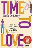 Time to Love – Tausche altes Leben gegen neue Liebe: Roman von Beth O'Leary