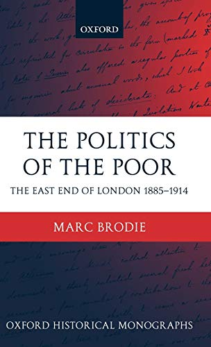 The Politics of the Poor: The East End of London 1885-1914
