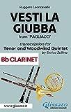 (Bb Clarinet part) Vesti la giubba - Tenor & Woodwind Quintet: from 'Pagliacci' (Italian Edition)