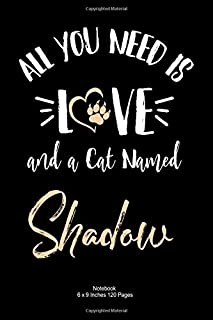 All You Need is Love and a cat Named Shadow: lined Notebook Journal To Write In 6x9, 120 pages | Cute Shadow Cat Name Note...