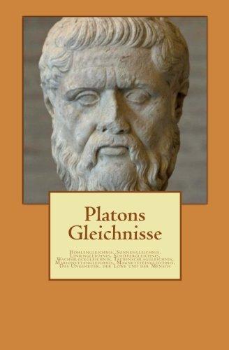 Platons Gleichnisse: Höhlengleichnis, Sonnengleichnis, Liniengleichnis, Schiffergleichnis, Wachsblockgleichnis, Taubenschlaggleichnis, ... Das Ungeheuer, der Löwe und der Mensch