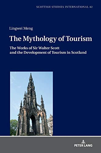The Mythology of Tourism: The Works of Sir Walter Scott and the Development of Tourism in Scotland (Scottish Studies International: Publications of ... Mainz in Germersheim, Band 42)