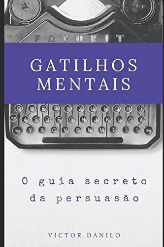 Gatilhos Mentais: O guia secreto da persuasão