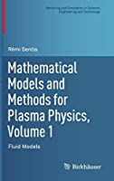 Mathematical Models and Methods for Plasma Physics, Volume 1: Fluid Models (Modeling and Simulation in Science, Engineering and Technology)