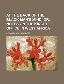 At the Back of the Black Man's Mind, Or, Notes on the Kingly Office in West Africa