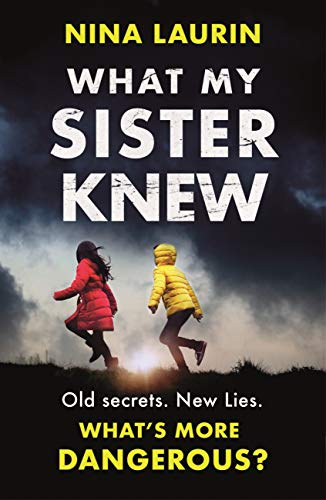 What My Sister Knew: A twisty and gripping psychological thriller by [Nina Laurin]